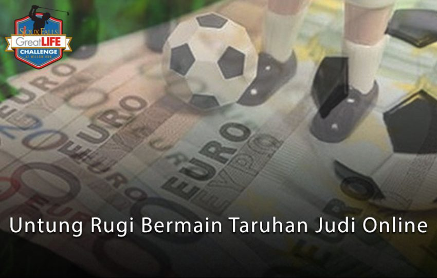Judi Online - Untung Rugi Bermain Taruhan Judi Online - greatlifechallenge