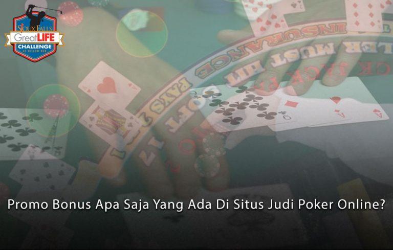 Judi Poker Online? Promo Bonus Apa Saja Yang Ada Di Situs Poker